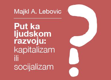 Majkl A. Lebovic – Put ka ljudskom razvoju: kapitalizam ili socijalizam