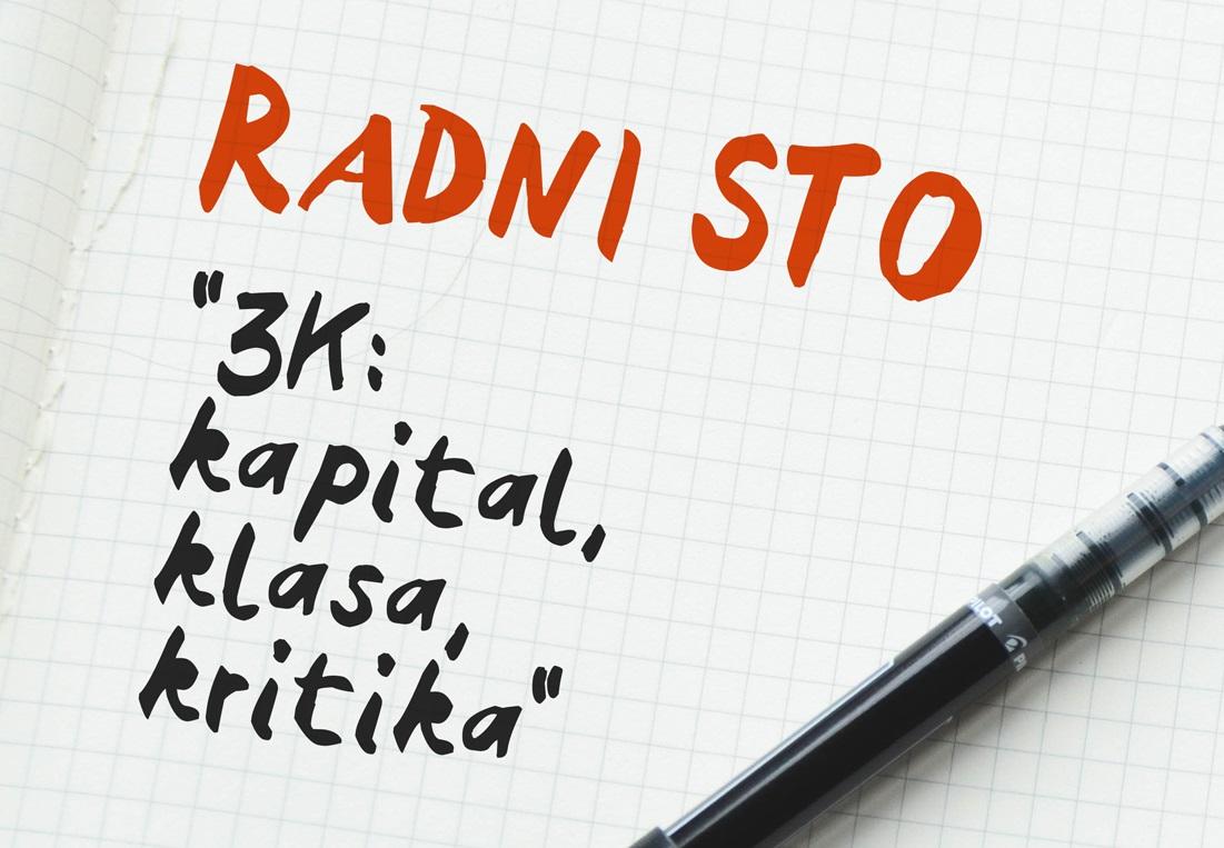 """Radni sto #4: """"3K: kapital, klasa, kritika"""""""