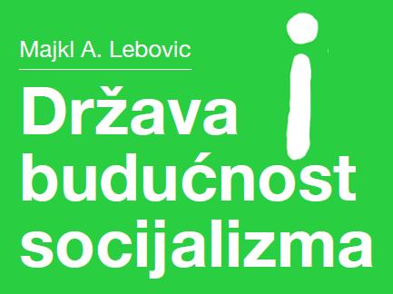 Majkl A. Lebovic – Država i budućnost socijalizma