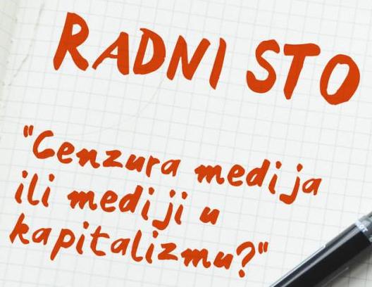 Radni sto #2: Cenzura medija ili mediji u kapitalizmu?